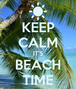 Poster: KEEP CALM IT'S BEACH TIME