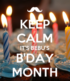 Poster: KEEP CALM IT'S BEBU'S B'DAY MONTH