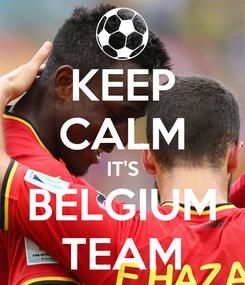 Poster: KEEP CALM IT'S BELGIUM TEAM