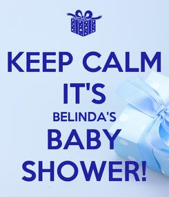Poster: KEEP CALM IT'S BELINDA'S BABY SHOWER!
