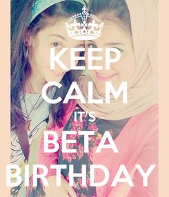 Poster: KEEP CALM IT'S BETA  BIRTHDAY