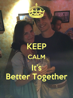 Poster:  KEEP CALM It's Better Together