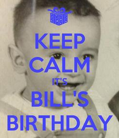Poster: KEEP CALM IT'S BILL'S BIRTHDAY