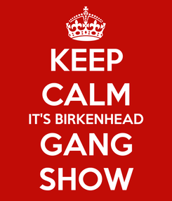 Poster: KEEP CALM IT'S BIRKENHEAD GANG SHOW