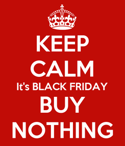 Poster: KEEP CALM It's BLACK FRIDAY BUY NOTHING