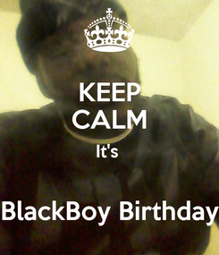 Poster: KEEP CALM It's   BlackBoy Birthday