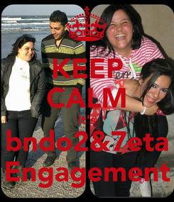 Poster: KEEP CALM it's bndo2&7eta Engagement