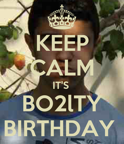 Poster: KEEP CALM IT'S  BO2lTY BIRTHDAY