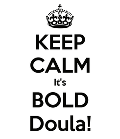 Poster: KEEP CALM It's BOLD Doula!