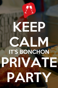 Poster: KEEP CALM IT'S BONCHON PRIVATE PARTY
