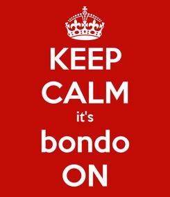 Poster: KEEP CALM it's bondo ON