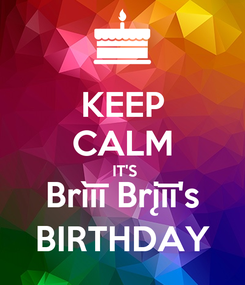 Poster: KEEP CALM  IT'S Brìīī Brįīī's BIRTHDAY