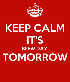 Poster: KEEP CALM IT'S BREW DAY TOMORROW
