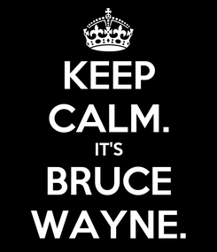 Poster: KEEP CALM. IT'S BRUCE WAYNE.