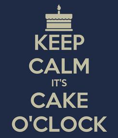 Poster: KEEP CALM IT'S CAKE O'CLOCK