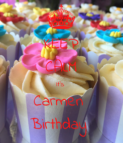 Poster: KEEP CALM It's  Carmen  Birthday