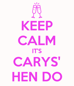 Poster: KEEP CALM IT'S CARYS' HEN DO