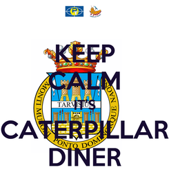 Poster: KEEP CALM IT'S CATERPILLAR DINER