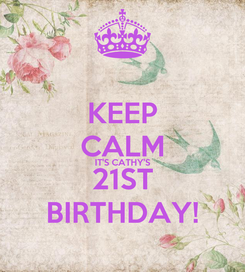 Poster: KEEP CALM IT'S CATHY'S 21ST BIRTHDAY!