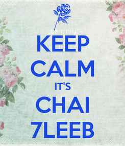 Poster: KEEP CALM IT'S CHAI 7LEEB