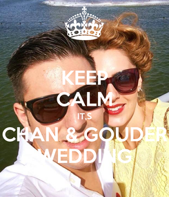 Poster: KEEP CALM IT,S CHAN & GOUDER WEDDING