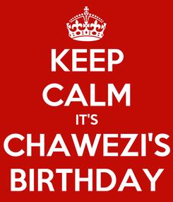 Poster: KEEP CALM IT'S CHAWEZI'S BIRTHDAY