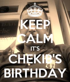 Poster: KEEP CALM IT'S CHEKIB'S BIRTHDAY