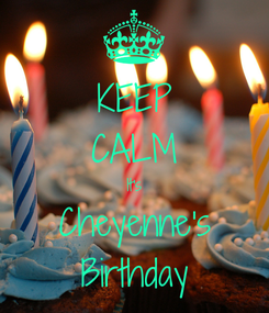 Poster: KEEP CALM It's Cheyenne's Birthday