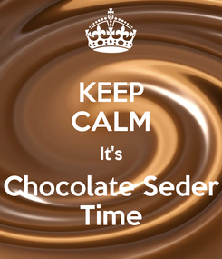 Poster: KEEP CALM It's Chocolate Seder Time