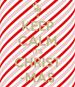 Poster: KEEP CALM IT'S CHRIST -MAS