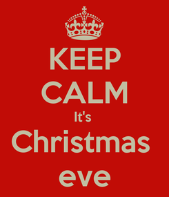 Poster: KEEP CALM It's  Christmas  eve
