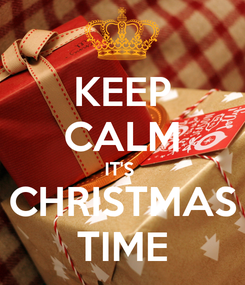 Poster: KEEP CALM IT'S  CHRISTMAS TIME