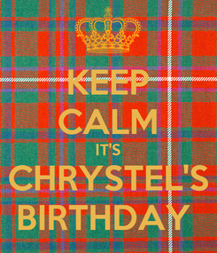 Poster: KEEP CALM IT'S CHRYSTEL'S BIRTHDAY