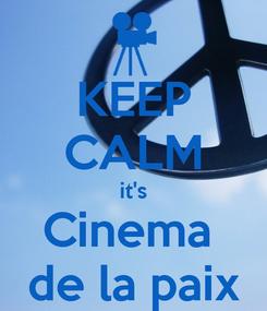 Poster: KEEP CALM it's Cinema  de la paix