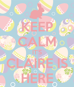 Poster: KEEP CALM IT'S CLAIRE IS HERE