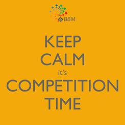 Poster: KEEP CALM it's COMPETITION TIME