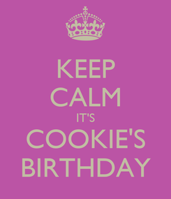 Poster: KEEP CALM IT'S COOKIE'S BIRTHDAY