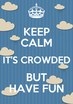 Poster: KEEP CALM IT'S CROWDED BUT HAVE FUN