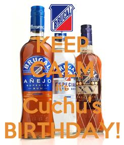Poster: KEEP CALM It's Cuchu's BIRTHDAY!