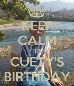 Poster: KEEP CALM IT'S CUETY'S BIRTHDAY