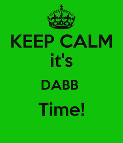 Poster: KEEP CALM it's DABB  Time!