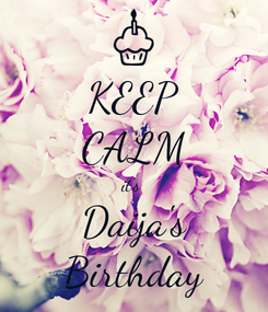 Poster: KEEP CALM it's  Daija's Birthday