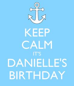 Poster: KEEP CALM IT'S DANIELLE'S BIRTHDAY