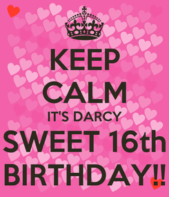 Poster: KEEP CALM IT'S DARCY SWEET 16th BIRTHDAY!!