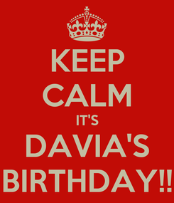 Poster: KEEP CALM IT'S DAVIA'S BIRTHDAY!!