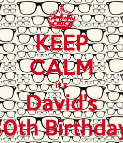 Poster: KEEP CALM it's David's 30th Birthday!