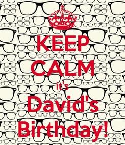 Poster: KEEP CALM it's David's Birthday!