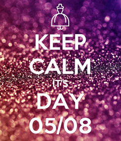 Poster: KEEP CALM IT'S DAY 05/08