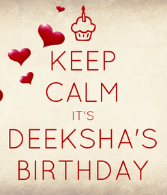Poster: KEEP CALM IT'S DEEKSHA'S BIRTHDAY