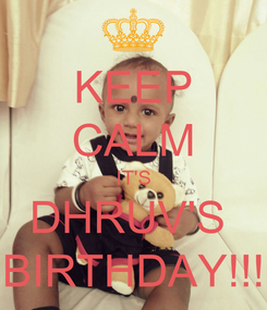 Poster: KEEP CALM IT'S DHRUV'S  BIRTHDAY!!!